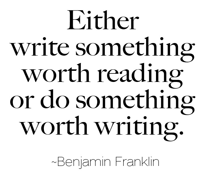 write something worth reading ben franklin quote
